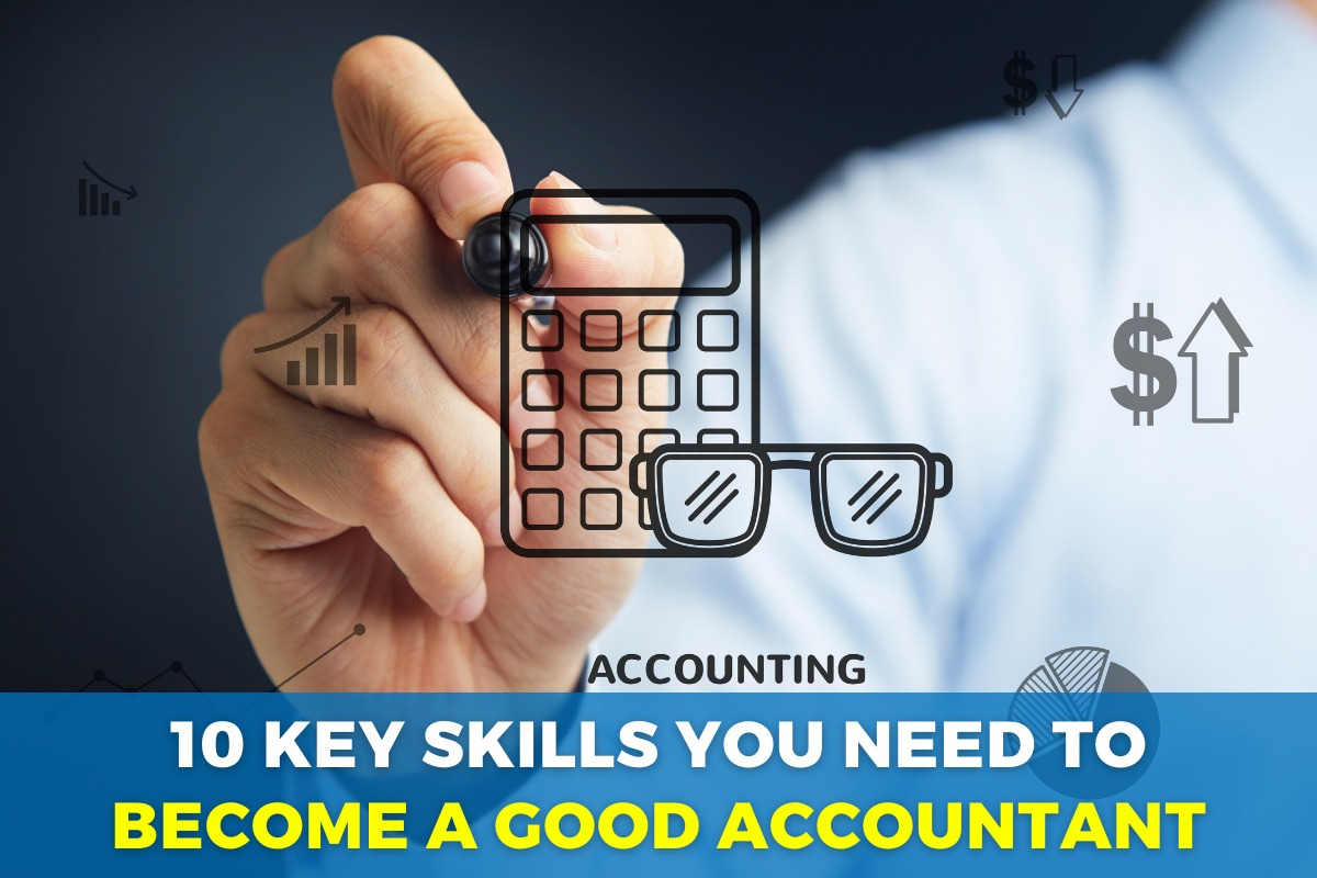 What are 10 Key Skills You Need to Become a Good Accountant