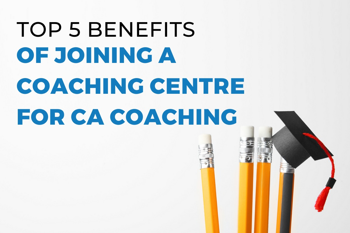 Top 5 benefits of joining a coaching centre for CA Coaching