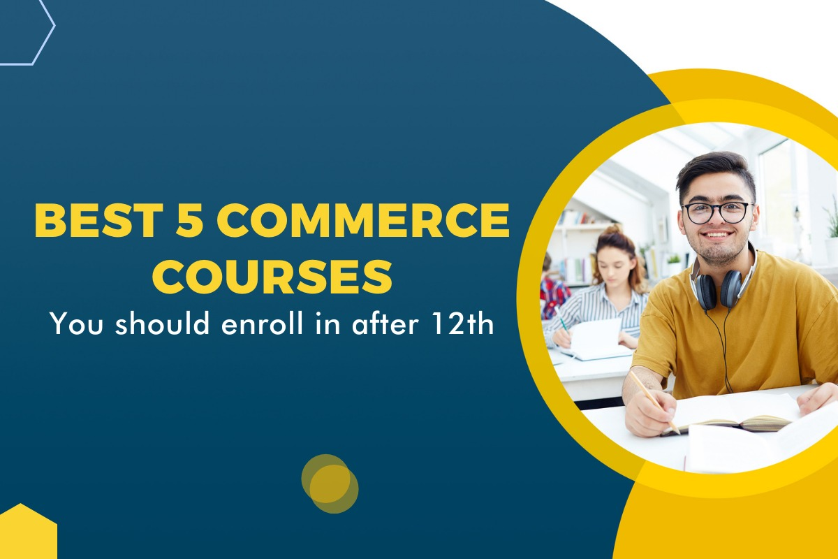 Top 5 commerce courses you should enroll in after the 12th